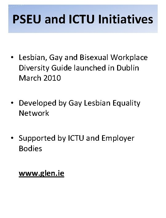 PSEU and ICTU Initiatives • Lesbian, Gay and Bisexual Workplace Diversity Guide launched in
