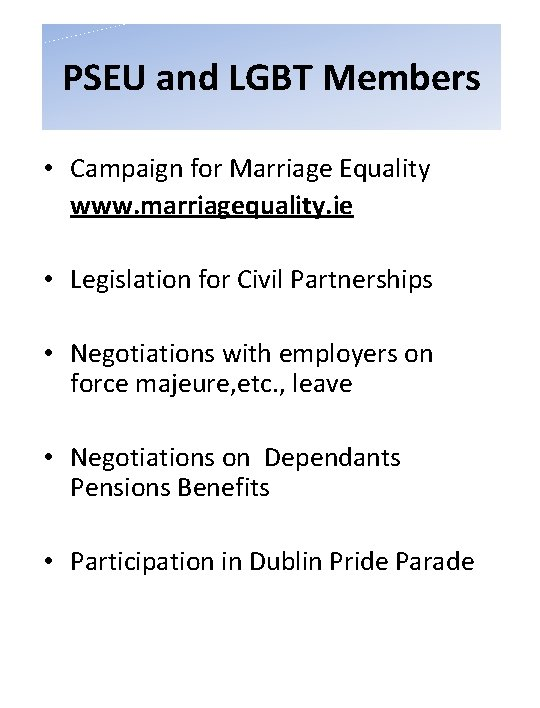 PSEU and LGBT Members • Campaign for Marriage Equality www. marriagequality. ie • Legislation