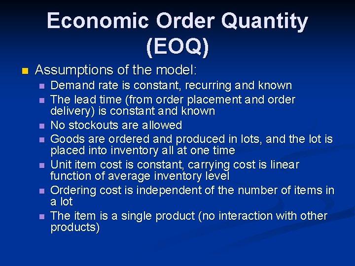 Economic Order Quantity (EOQ) n Assumptions of the model: n n n n Demand