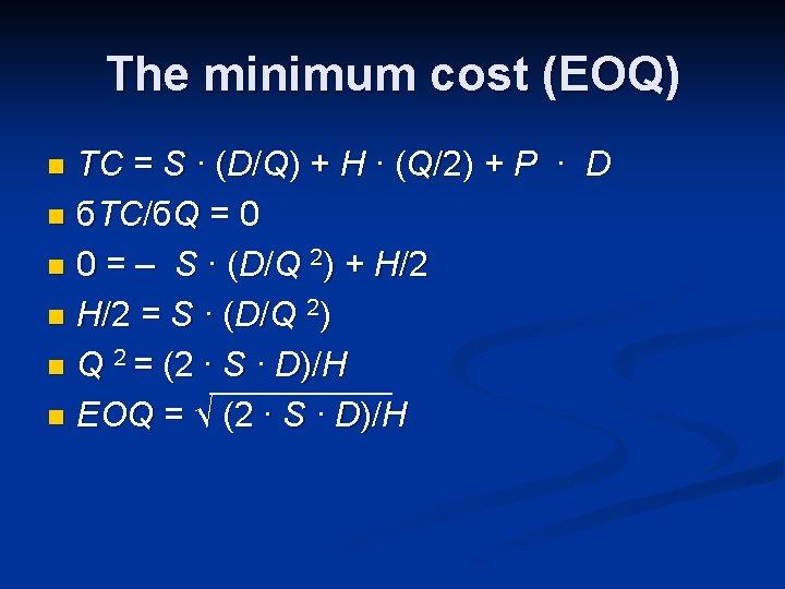 The minimum cost (EOQ) TC = S ∙ (D/Q) + H ∙ (Q/2) +