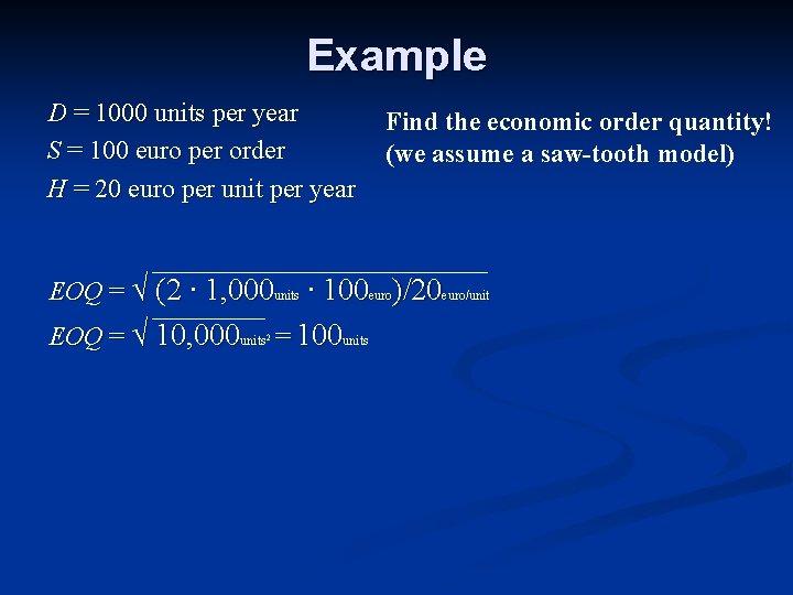 Example D = 1000 units per year S = 100 euro per order H
