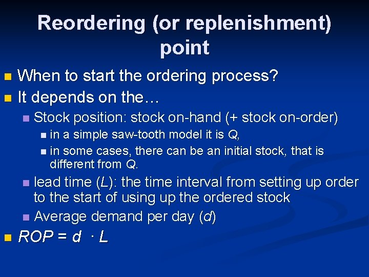 Reordering (or replenishment) point When to start the ordering process? n It depends on