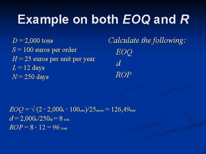 Example on both EOQ and R D = 2, 000 tons S = 100