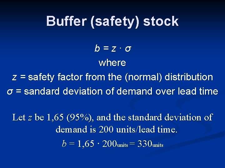 Buffer (safety) stock b=z∙σ where z = safety factor from the (normal) distribution σ