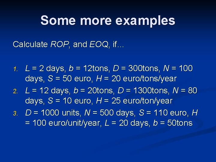 Some more examples Calculate ROP, and EOQ, if… 1. 2. 3. L = 2