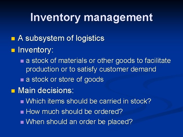 Inventory management A subsystem of logistics n Inventory: n a stock of materials or
