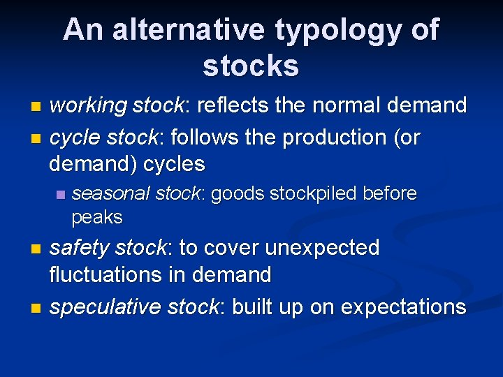 An alternative typology of stocks working stock: reflects the normal demand n cycle stock:
