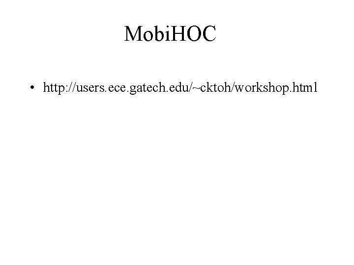 Mobi. HOC • http: //users. ece. gatech. edu/~cktoh/workshop. html