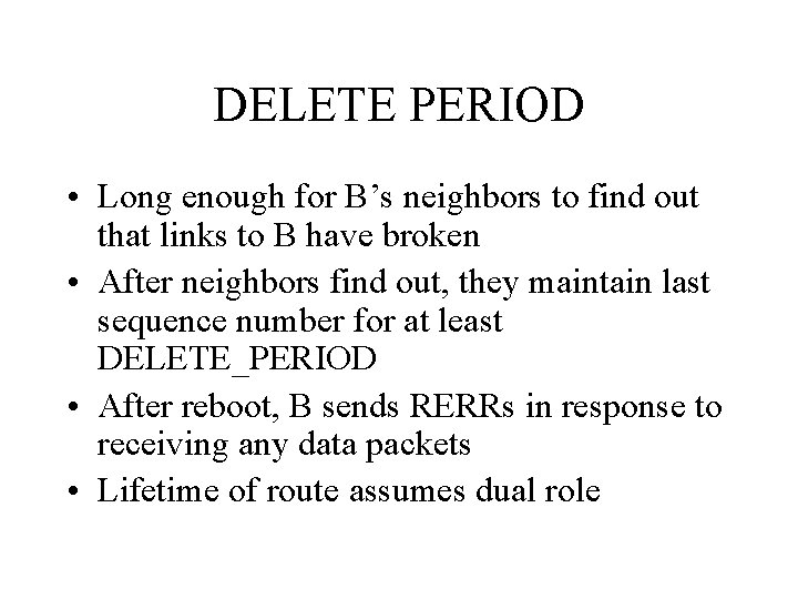 DELETE PERIOD • Long enough for B's neighbors to find out that links to
