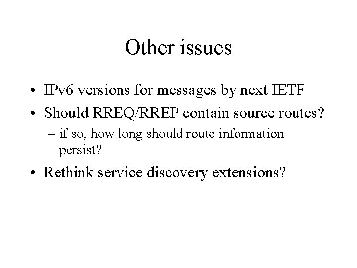 Other issues • IPv 6 versions for messages by next IETF • Should RREQ/RREP