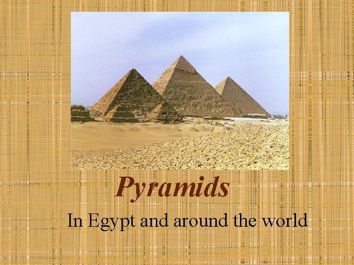 Pyramids In Egypt and around the world