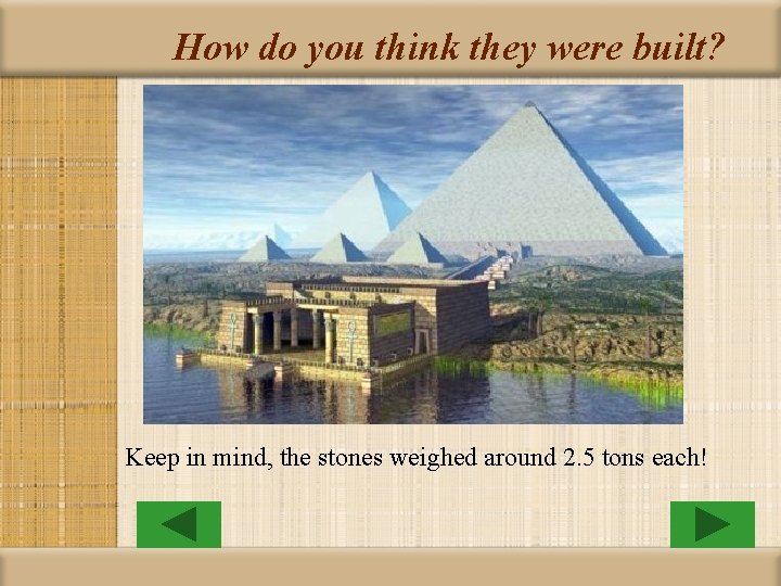 How do you think they were built? Keep in mind, the stones weighed around