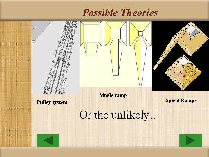Possible Theories Single ramp Pulley system Or the unlikely… Spiral Ramps