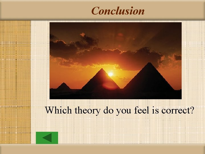 Conclusion Which theory do you feel is correct?