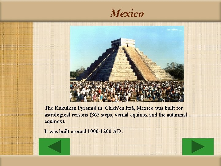 Mexico The Kukulkan Pyramid in Chich'en Itzá, Mexico was built for astrological reasons (365