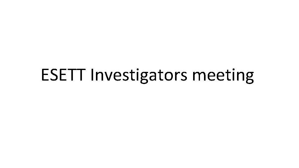 ESETT Investigators meeting