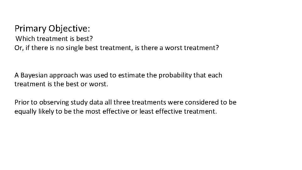 Primary Objective: Which treatment is best? Or, if there is no single best treatment,
