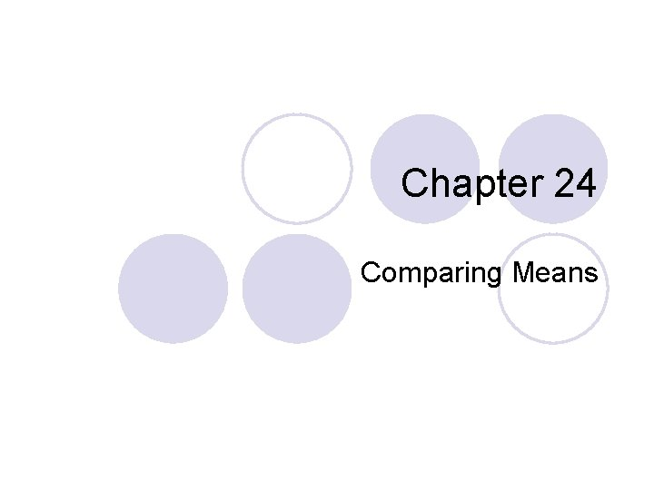 Chapter 24 Comparing Means