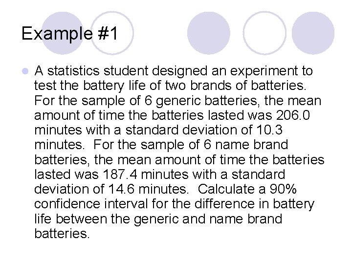 Example #1 l A statistics student designed an experiment to test the battery life