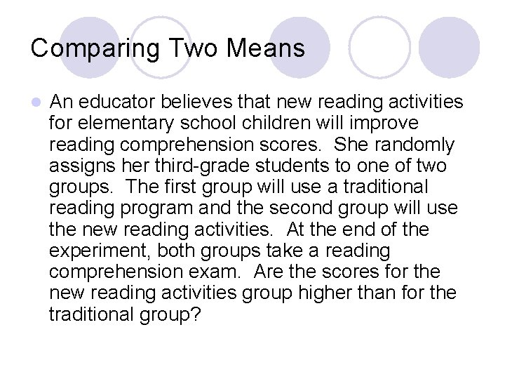 Comparing Two Means l An educator believes that new reading activities for elementary school