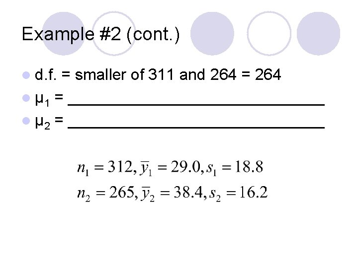 Example #2 (cont. ) l d. f. = smaller of 311 and 264 =