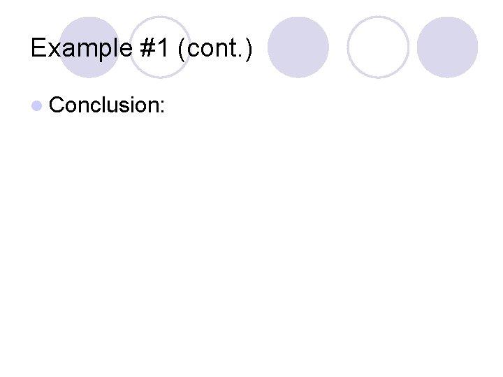 Example #1 (cont. ) l Conclusion: