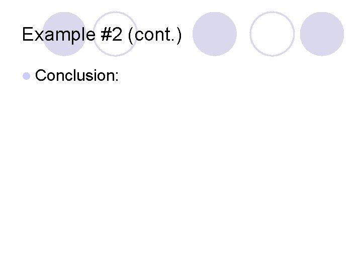 Example #2 (cont. ) l Conclusion: