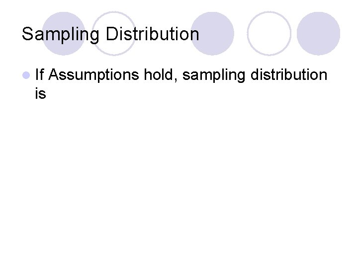 Sampling Distribution l If is Assumptions hold, sampling distribution