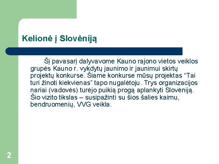 Kelionė į Slovėniją Šį pavasarį dalyvavome Kauno rajono vietos veiklos grupės Kauno r. vykdytų