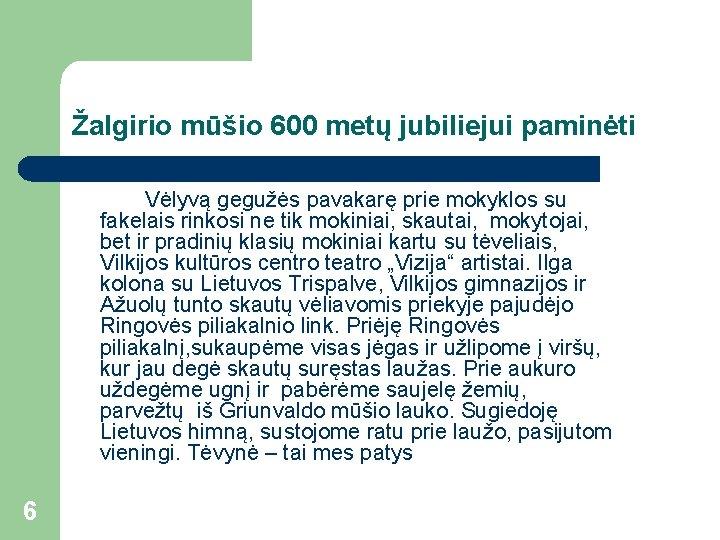Žalgirio mūšio 600 metų jubiliejui paminėti Vėlyvą gegužės pavakarę prie mokyklos su fakelais rinkosi