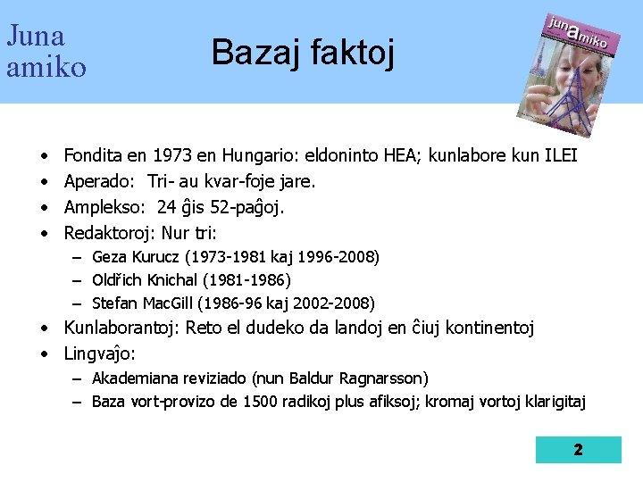 Juna amiko • • Bazaj faktoj Fondita en 1973 en Hungario: eldoninto HEA; kunlabore