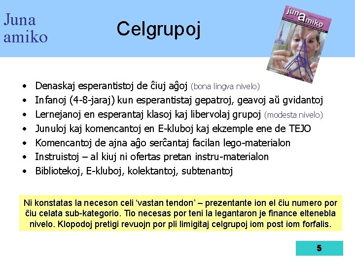 Juna amiko • • Celgrupoj Denaskaj esperantistoj de ĉiuj aĝoj (bona lingva nivelo) Infanoj