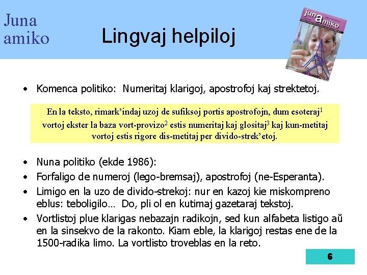 Juna amiko Lingvaj helpiloj • Komenca politiko: Numeritaj klarigoj, apostrofoj kaj strektetoj. En la