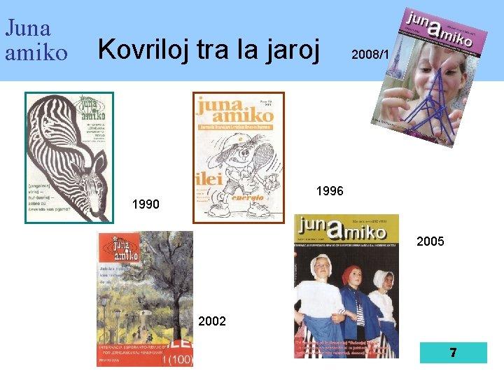 Juna amiko Kovriloj tra la jaroj 2008/1 1996 1990 2005 2002 7