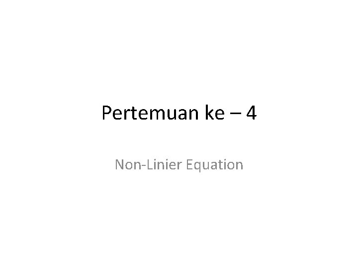 Pertemuan ke – 4 Non-Linier Equation