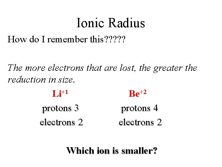 Ionic Radius How do I remember this? ? ? The more electrons that are