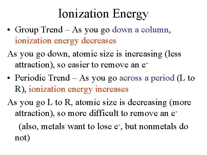 Ionization Energy • Group Trend – As you go down a column, ionization energy