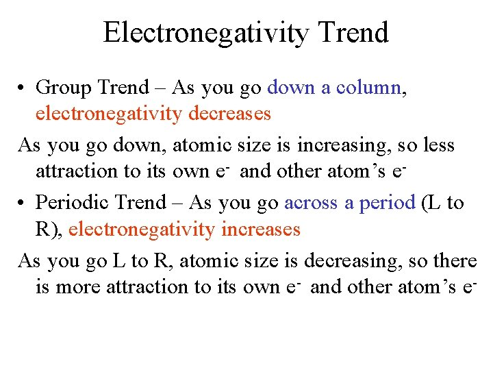Electronegativity Trend • Group Trend – As you go down a column, electronegativity decreases