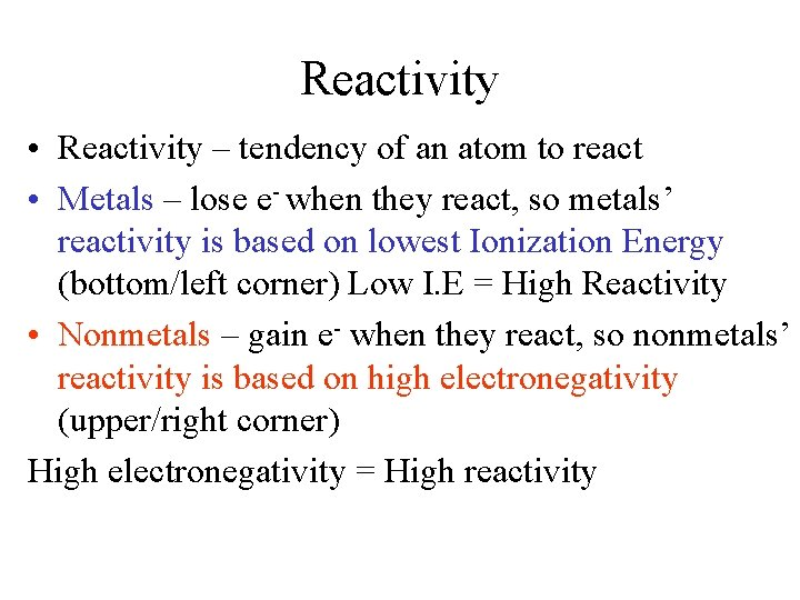 Reactivity • Reactivity – tendency of an atom to react • Metals – lose