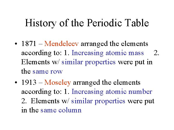 History of the Periodic Table • 1871 – Mendeleev arranged the elements according to: