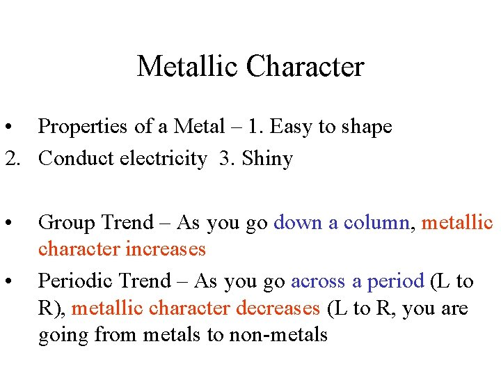 Metallic Character • Properties of a Metal – 1. Easy to shape 2. Conduct