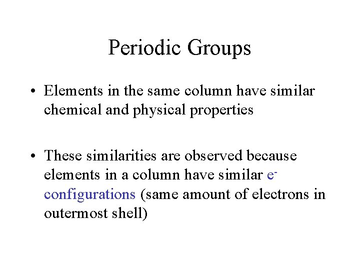 Periodic Groups • Elements in the same column have similar chemical and physical properties