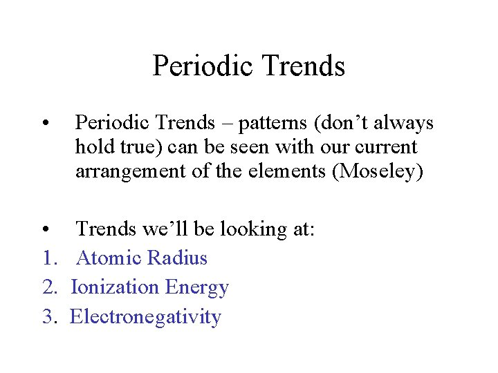 Periodic Trends • Periodic Trends – patterns (don't always hold true) can be seen