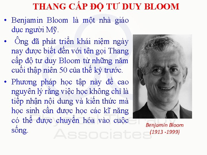 THANG CẤP ĐỘ TƯ DUY BLOOM • Benjamin Bloom là một nhà giáo dục