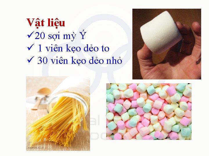 Vật liệu ü 20 sợi mỳ Ý ü 1 viên kẹo dẻo to ü