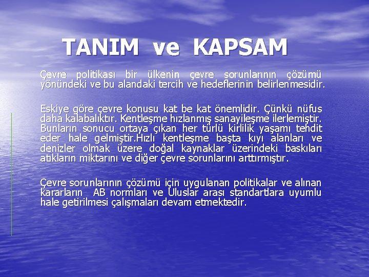 TANIM ve KAPSAM Çevre politikası bir ülkenin çevre sorunlarının çözümü yönündeki ve bu alandaki