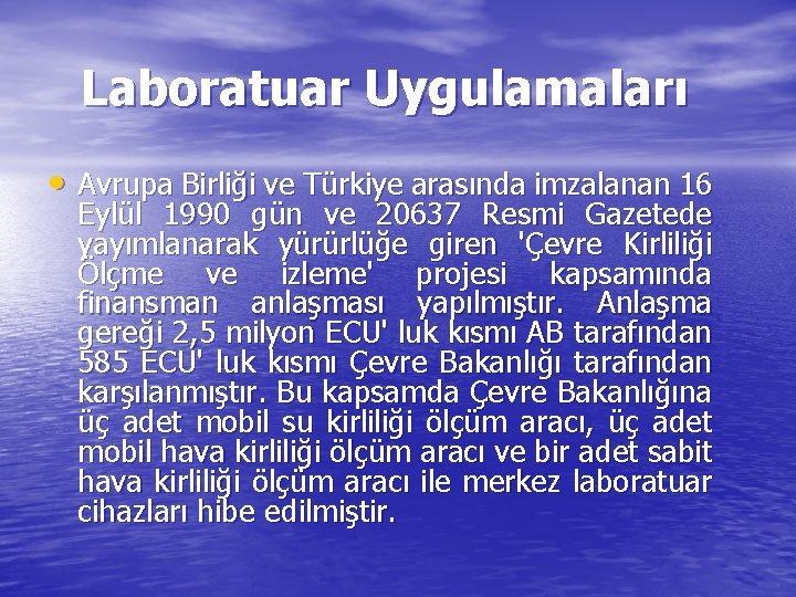 Laboratuar Uygulamaları • Avrupa Birliği ve Türkiye arasında imzalanan 16 Eylül 1990 gün ve