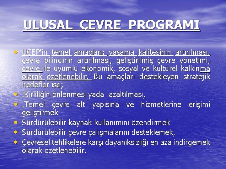 ULUSAL ÇEVRE PROGRAMI • UÇEP'in temel amaçları: yaşama kalitesinin artırılması, • • • çevre
