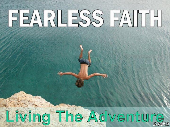 Living The Adventure 5 -24/15