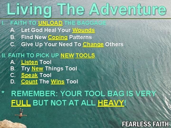 Living The Adventure I. FAITH TO UNLOAD THE BAGGAGE A. Let God Heal Your